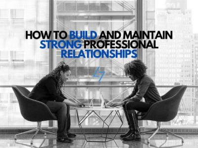 How To Build And Maintain Strong Professional Relationships