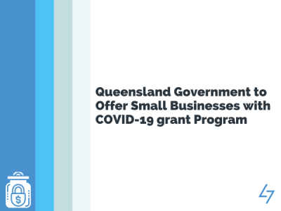 Queensland Government to Offer Small Businesses with COVID-19 Grant Program